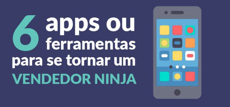 6 ferramentas para se tornar um vendedor ninja