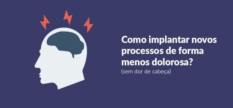 Guia para implantar novos processos e ideias sem sofrimento