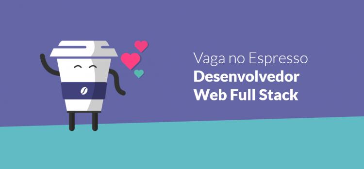 Vaga no Espresso | Desenvolvedor Web Full Stack