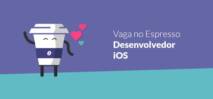 Vaga no Espresso: Desenvolvedor Mobile (iOS)