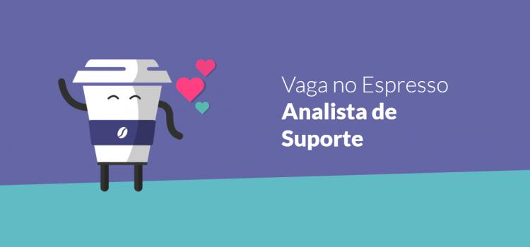 Vaga no Espresso: Analista de Suporte