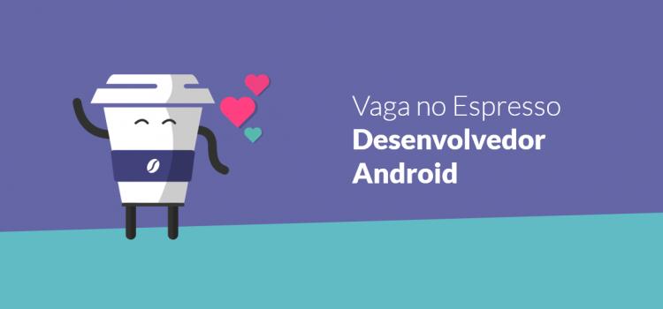 Vaga no Espresso – Desenvolver mobile (Android)