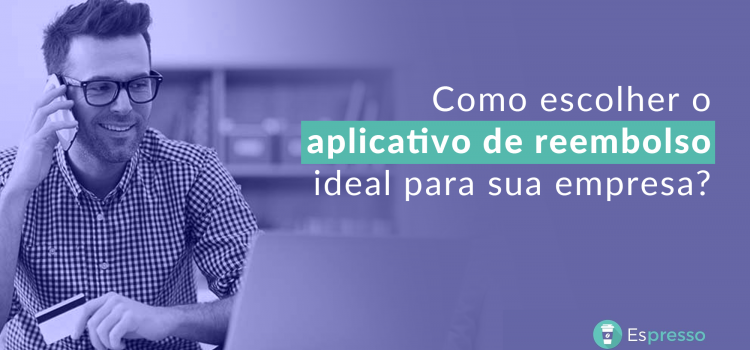 Como escolher o aplicativo de reembolso ideal para sua empresa?