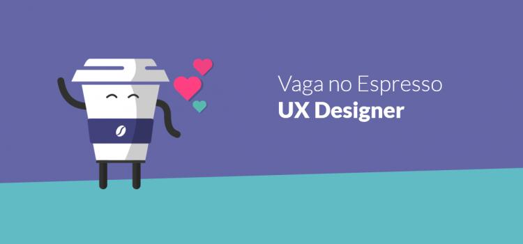 Vaga no Espresso | UX Designer