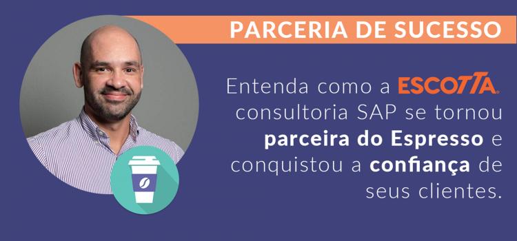 Case de Sucesso: ESCOTTA, consultoria SAP e parceira do Espresso