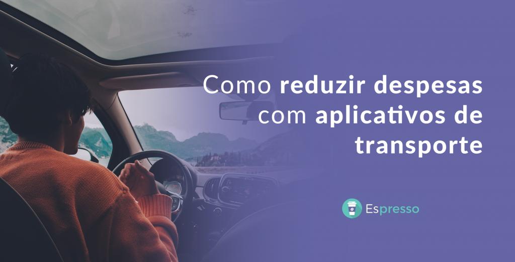 como reduzir despesas com aplicativos transporte