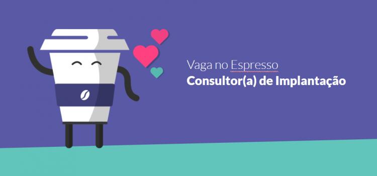 Vaga no Espresso | Consultor(a) de Implantação