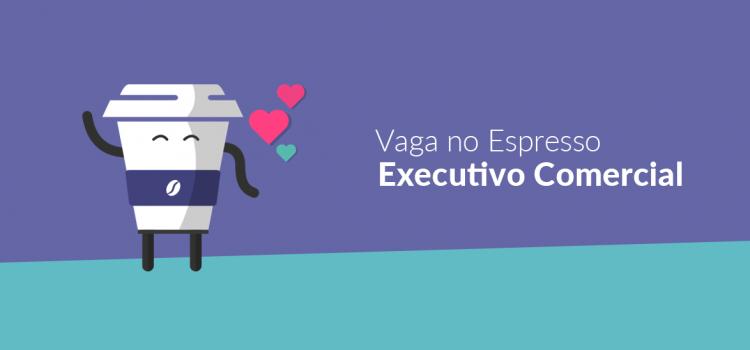 Vaga no Espresso: Executivo(a) Comercial