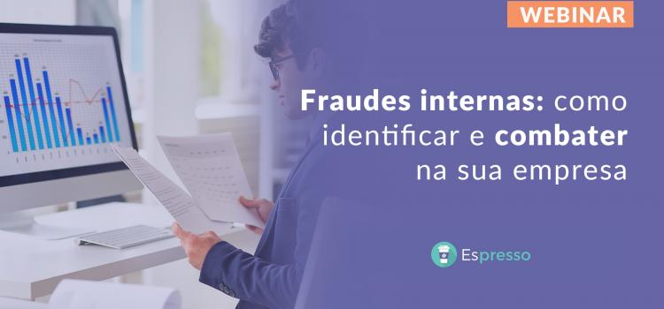 Fraudes internas: como identificar e combater na sua empresa