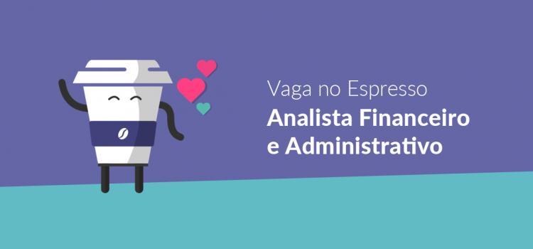 Vaga no Espresso | Analista Financeiro/Administrativo