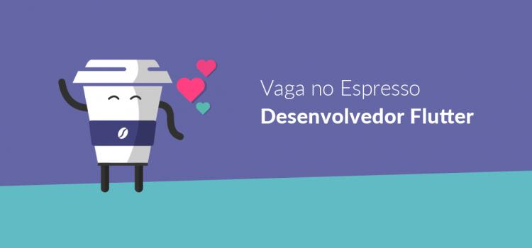 Vaga no Espresso: Desenvolvedor Flutter