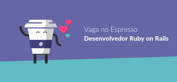 Vaga no Espresso: Desenvolvedor Ruby on Rails