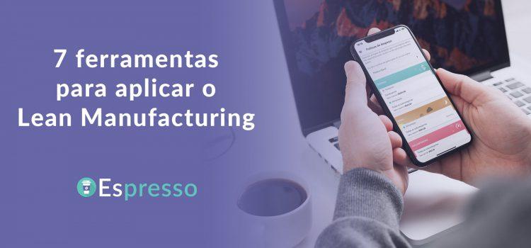 7 ferramentas para aplicar o Lean Manufacturing